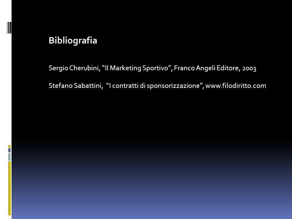 Bibliografia Sergio Cherubini, Il Marketing Sportivo, Franco Angeli Editore, 2003 Stefano Sabattini, I contratti di sponsorizzazione, www.filodiritto.