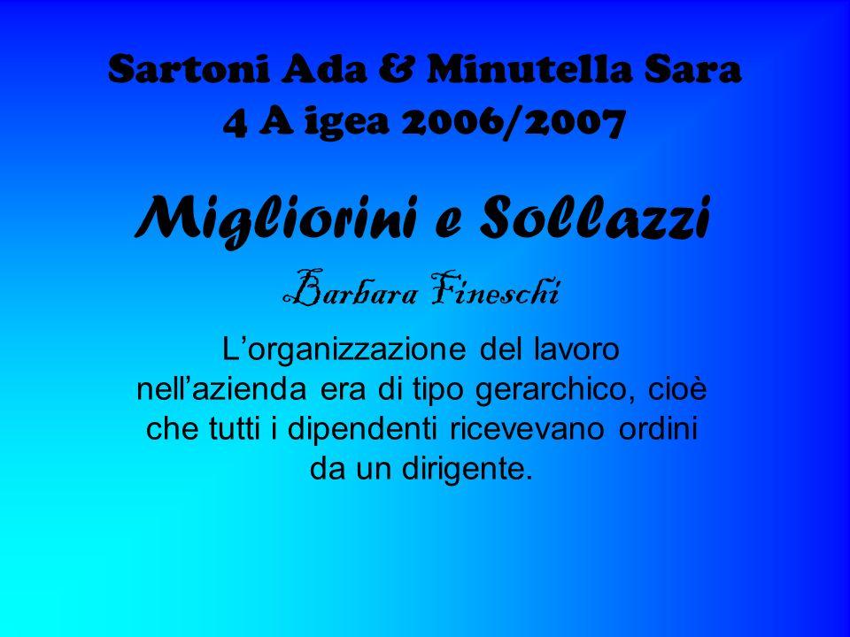 Sartoni Ada & Minutella Sara 4 A igea 2006/2007 Migliorini e Sollazzi Barbara Fineschi Lorganizzazione del lavoro nellazienda era di tipo gerarchico,