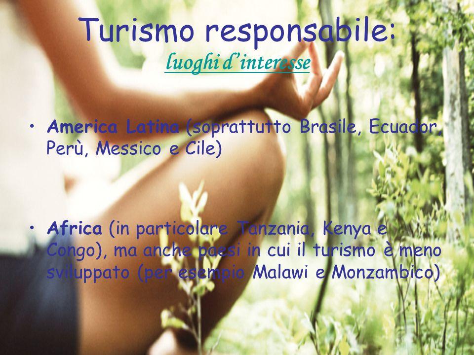 Turismo responsabile: luoghi dinteresse America Latina (soprattutto Brasile, Ecuador, Perù, Messico e Cile) Africa (in particolare Tanzania, Kenya e C