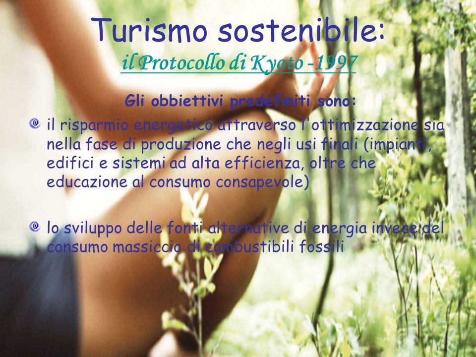 Turismo sostenibile: il Protocollo di Kyoto -1997 Gli obbiettivi predefiniti sono: il risparmio energetico attraverso l'ottimizzazione sia nella fase