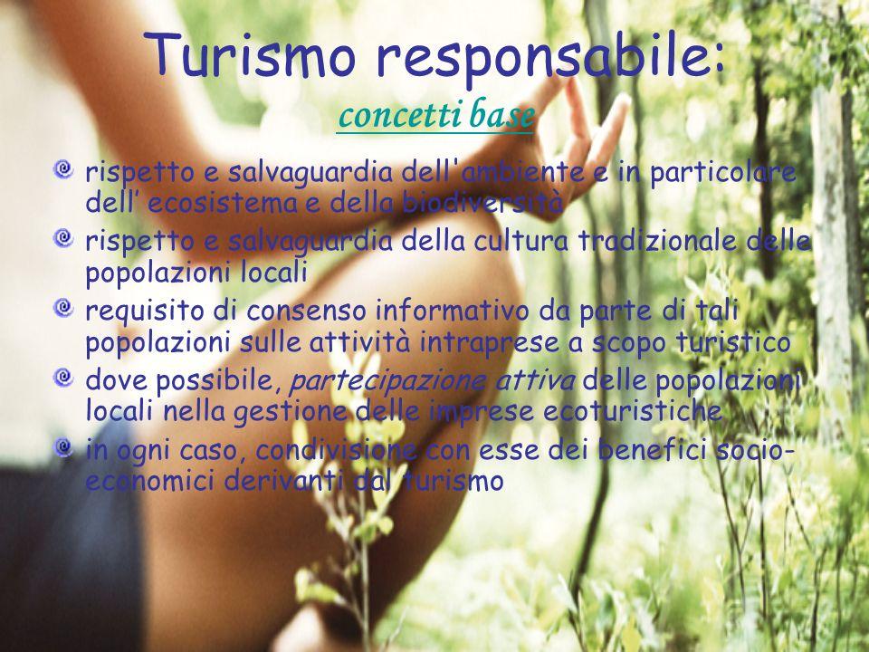 Turismo responsabile: concetti base rispetto e salvaguardia dell'ambiente e in particolare dell ecosistema e della biodiversità rispetto e salvaguardi