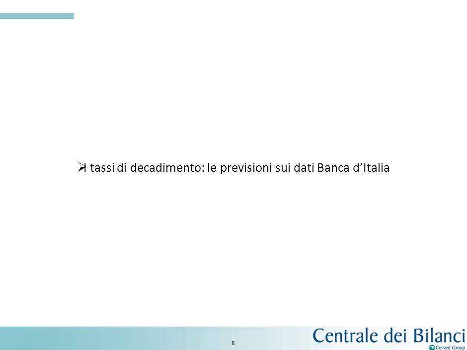 8 I tassi di decadimento: le previsioni sui dati Banca dItalia