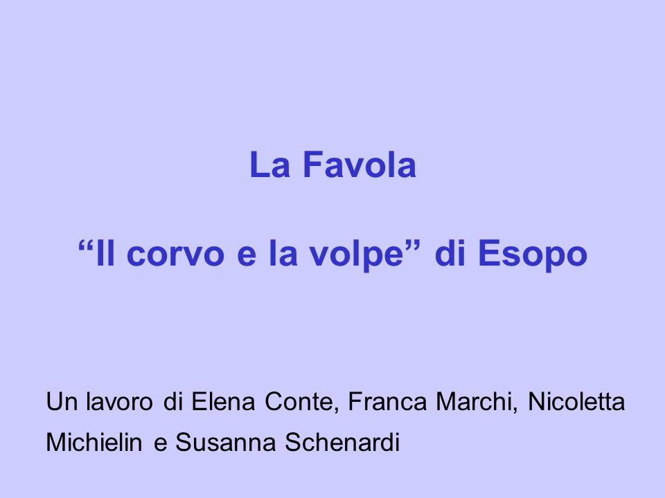 La Favola Il corvo e la volpe di Esopo Un lavoro di Elena Conte, Franca Marchi, Nicoletta Michielin e Susanna Schenardi