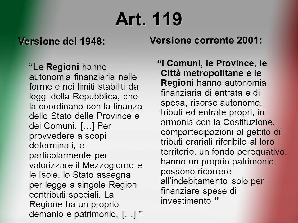 Art. 119 Versione del 1948: Le Regioni hanno autonomia finanziaria nelle forme e nei limiti stabiliti da leggi della Repubblica, che la coordinano con