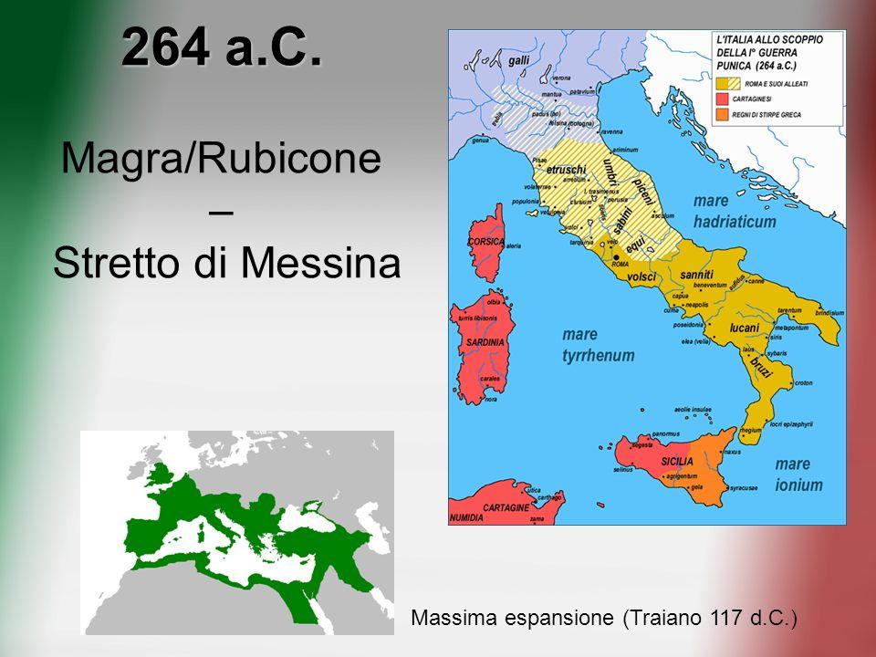 264 a.C. Magra/Rubicone – Stretto di Messina Massima espansione (Traiano 117 d.C.)
