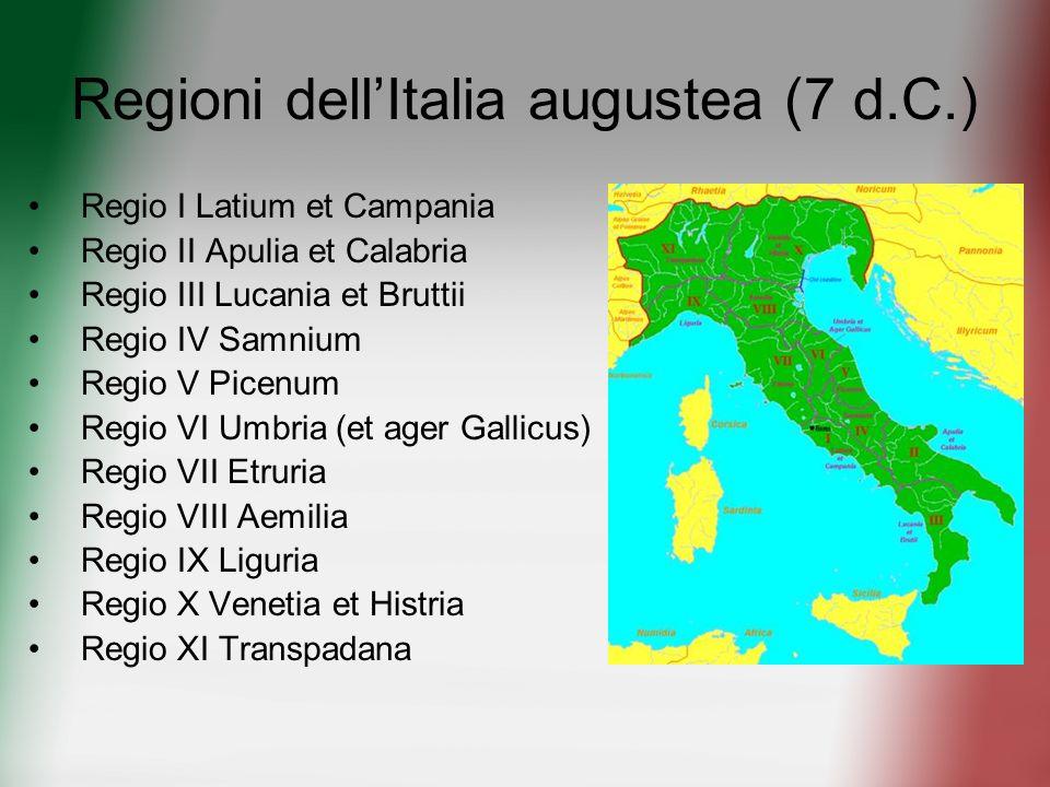 Regioni dellItalia augustea (7 d.C.) Regio I Latium et Campania Regio II Apulia et Calabria Regio III Lucania et Bruttii Regio IV Samnium Regio V Pice