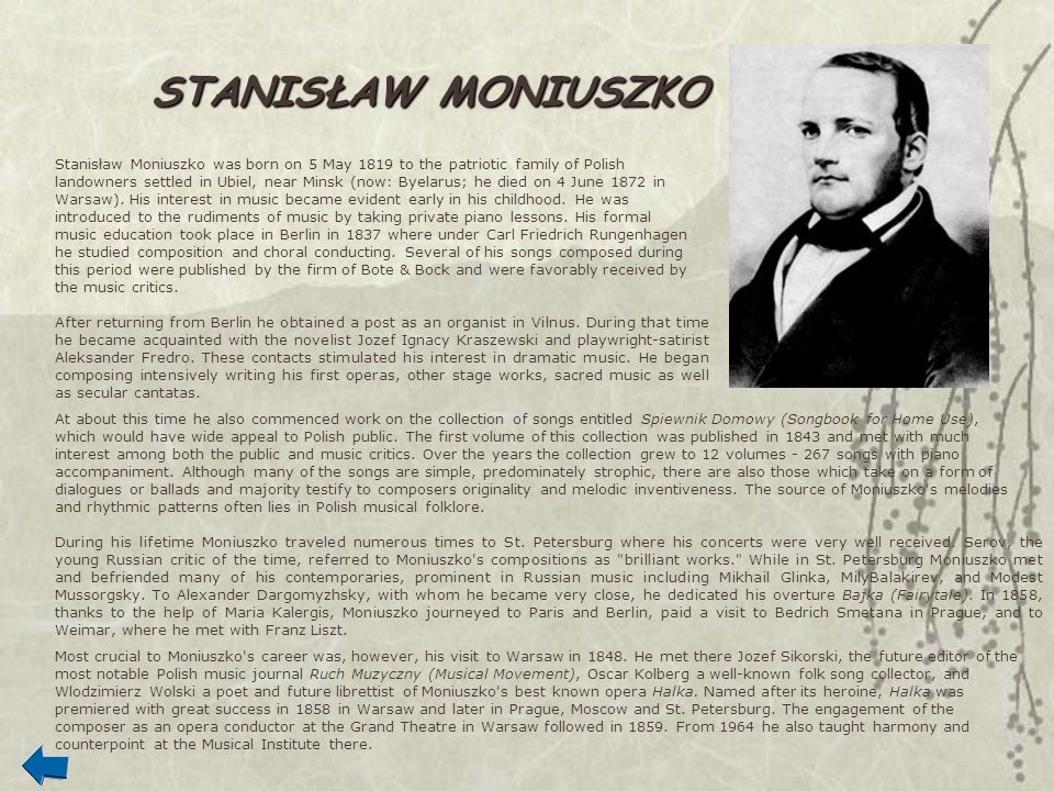Stanisław Moniuszko was born on 5 May 1819 to the patriotic family of Polish landowners settled in Ubiel, near Minsk (now: Byelarus; he died on 4 June