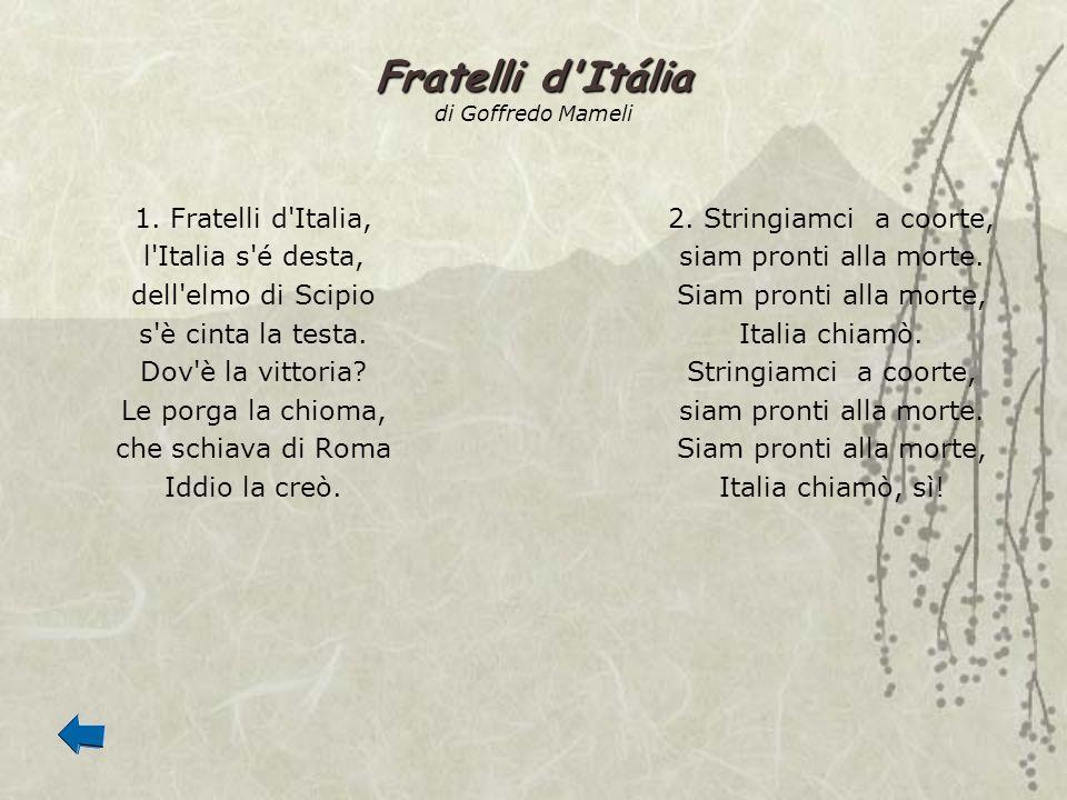 Fratelli d'Itália Fratelli d'Itália di Goffredo Mameli 1. Fratelli d'Italia, l'Italia s'é desta, dell'elmo di Scipio s'è cinta la testa. Dov'è la vitt