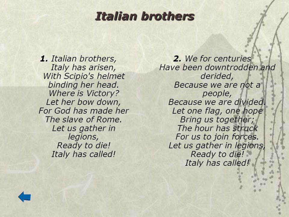 Italian brothers 1. Italian brothers, Italy has arisen, With Scipio's helmet binding her head. Where is Victory? Let her bow down, For God has made he