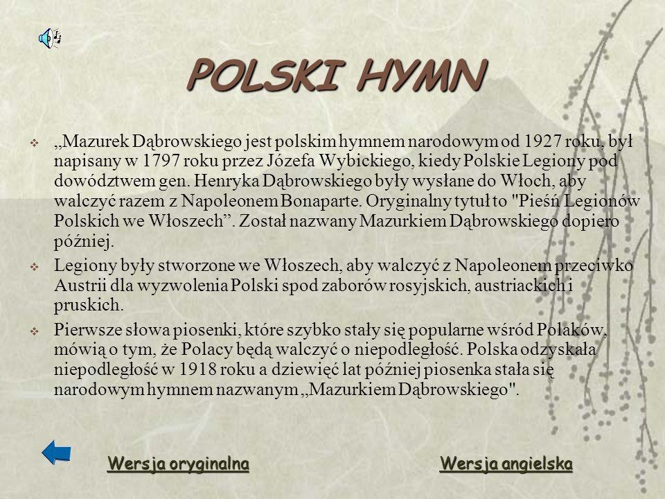 POLSKI HYMN Mazurek Dąbrowskiego jest polskim hymnem narodowym od 1927 roku, był napisany w 1797 roku przez Józefa Wybickiego, kiedy Polskie Legiony p