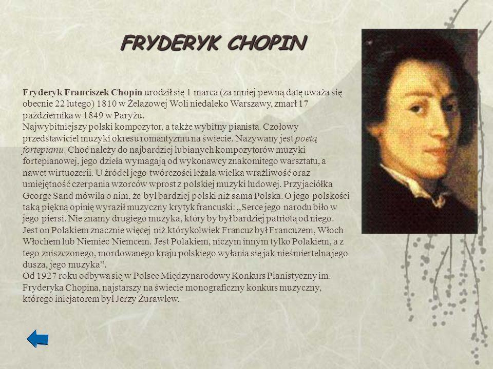 Fryderyk Franciszek Chopin urodził się 1 marca (za mniej pewną datę uważa się obecnie 22 lutego) 1810 w Żelazowej Woli niedaleko Warszawy, zmarł 17 pa