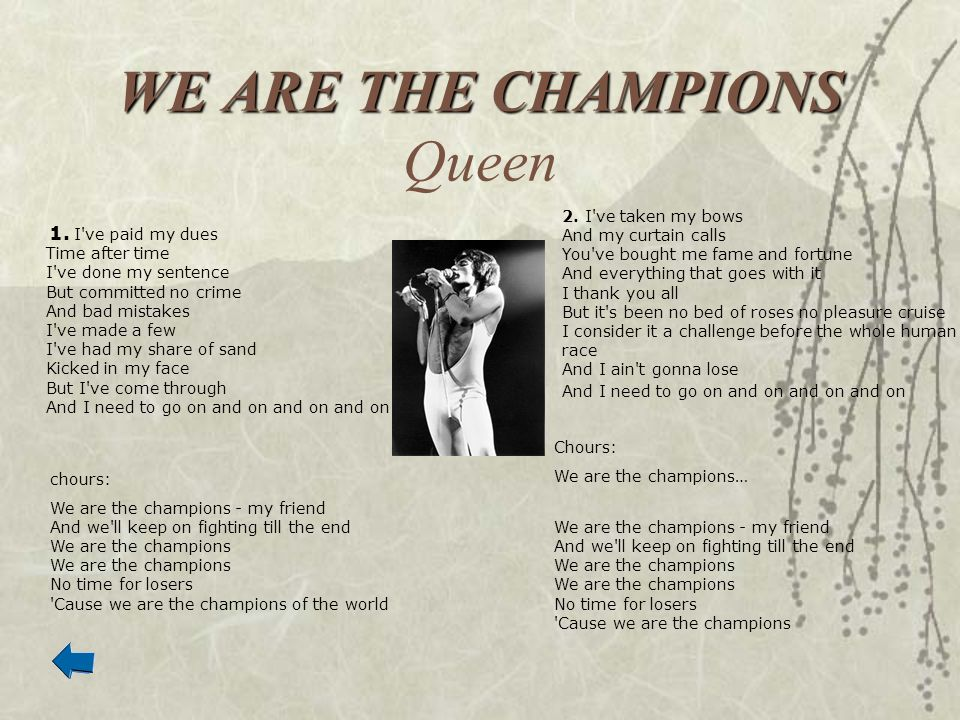 WE ARE THE CHAMPIONS WE ARE THE CHAMPIONS Queen 1. I've paid my dues Time after time I've done my sentence But committed no crime And bad mistakes I'v