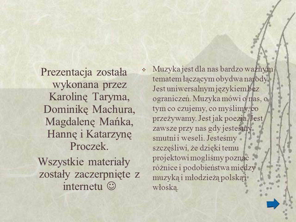 Prezentacja została wykonana przez Karolinę Taryma, Dominikę Machura, Magdalenę Mańka, Hannę i Katarzynę Proczek. Wszystkie materiały zostały zaczerpn