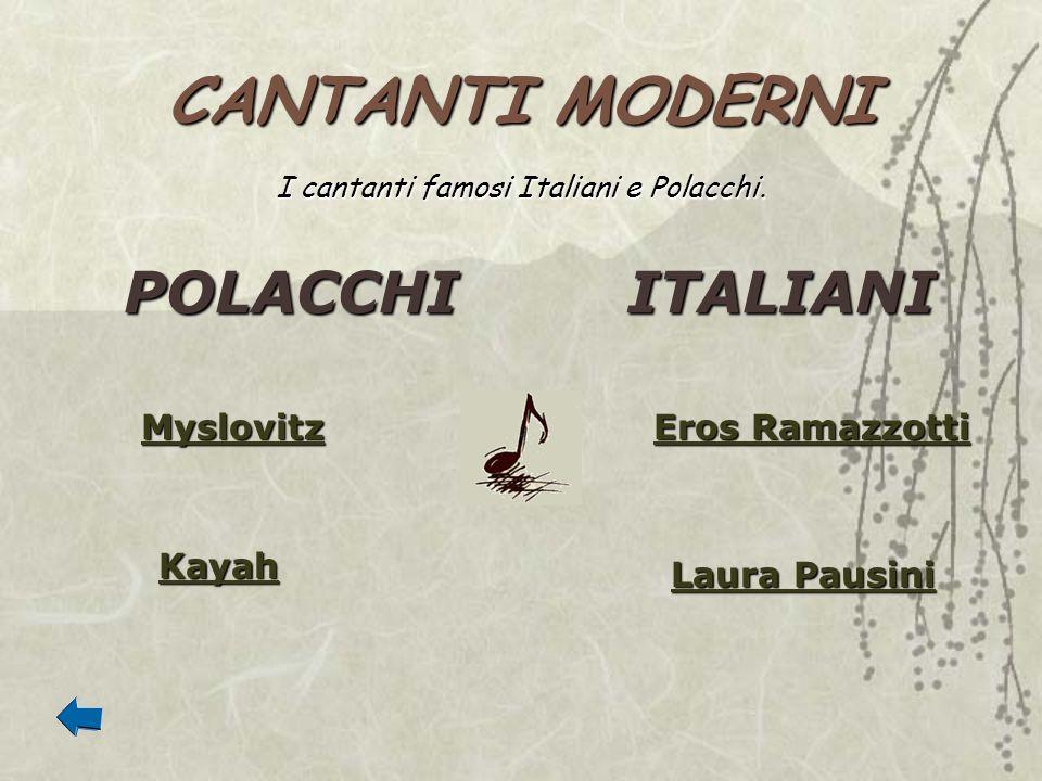 CANTANTI MODERNI POLACCHIITALIANI Myslovitz Kayah Eros Ramazzotti Eros Ramazzotti Laura Pausini Laura Pausini I cantanti famosi Italiani e Polacchi.