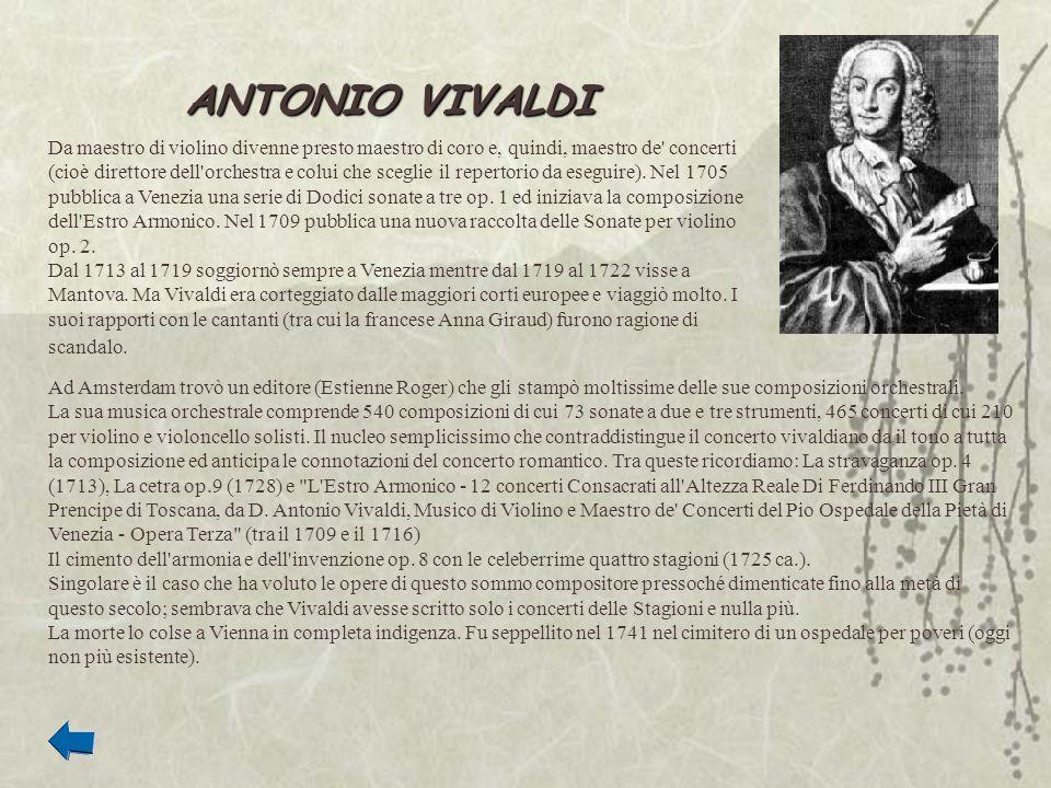 ANTONIO VIVALDI Da maestro di violino divenne presto maestro di coro e, quindi, maestro de' concerti (cioè direttore dell'orchestra e colui che scegli