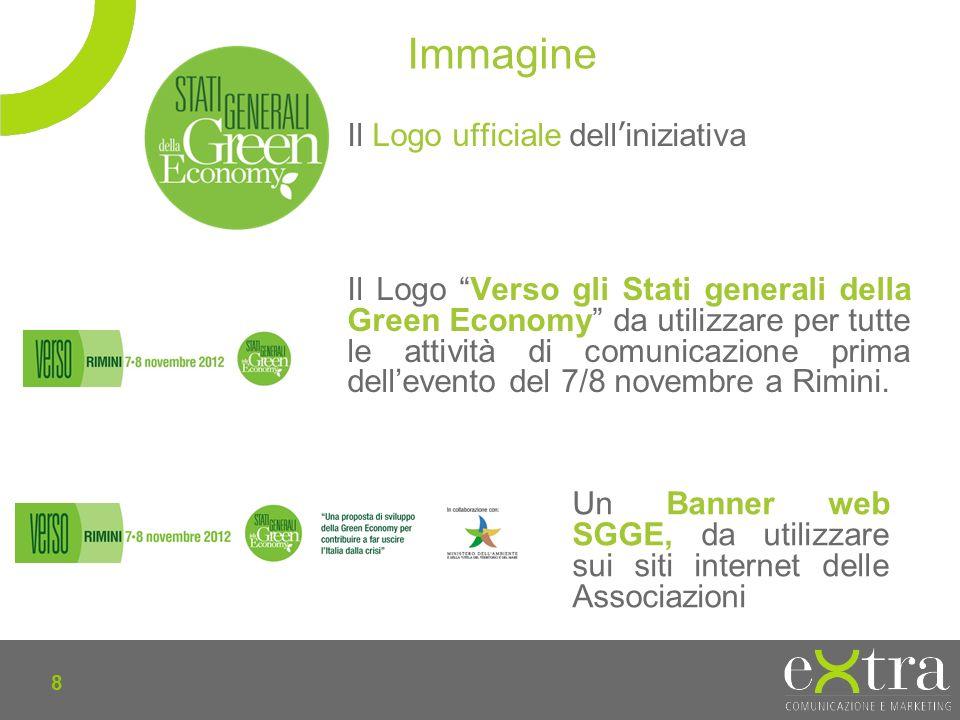 8 Il Logo ufficiale delliniziativa Il Logo Verso gli Stati generali della Green Economy da utilizzare per tutte le attività di comunicazione prima dellevento del 7/8 novembre a Rimini.