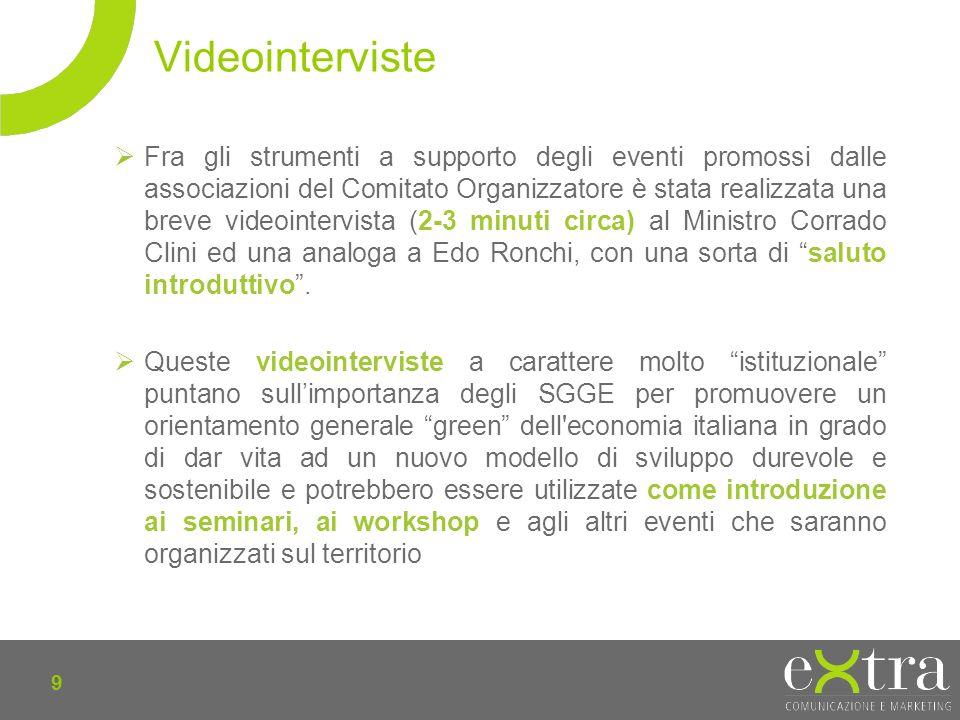 9 Fra gli strumenti a supporto degli eventi promossi dalle associazioni del Comitato Organizzatore è stata realizzata una breve videointervista (2-3 minuti circa) al Ministro Corrado Clini ed una analoga a Edo Ronchi, con una sorta di saluto introduttivo.
