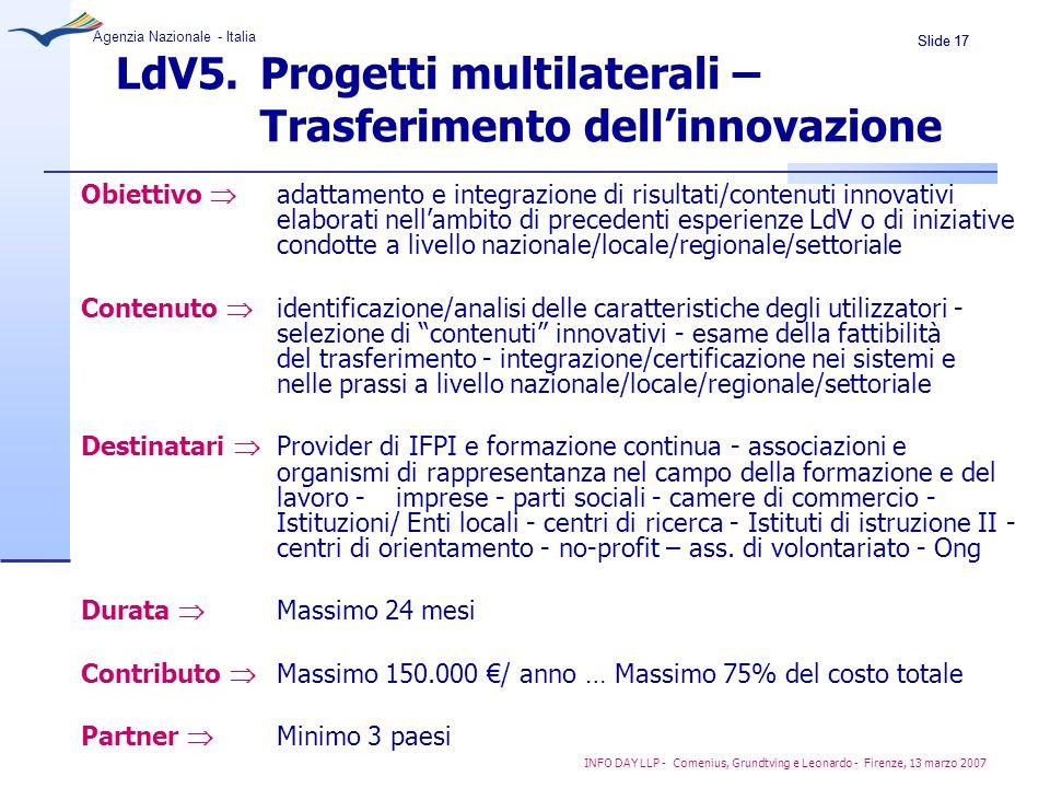 Slide 17 Agenzia Nazionale - Italia INFO DAY LLP - Comenius, Grundtving e Leonardo - Firenze, 13 marzo 2007 LdV5. Progetti multilaterali – Trasferimen