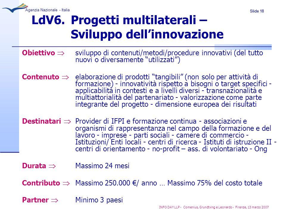 Slide 18 Agenzia Nazionale - Italia INFO DAY LLP - Comenius, Grundtving e Leonardo - Firenze, 13 marzo 2007 LdV6. Progetti multilaterali – Sviluppo de