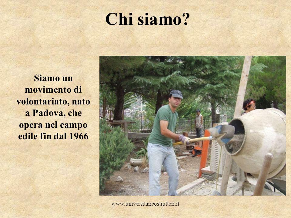 www.universitaricostruttori.it Chi siamo? Siamo un movimento di volontariato, nato a Padova, che opera nel campo edile fin dal 1966