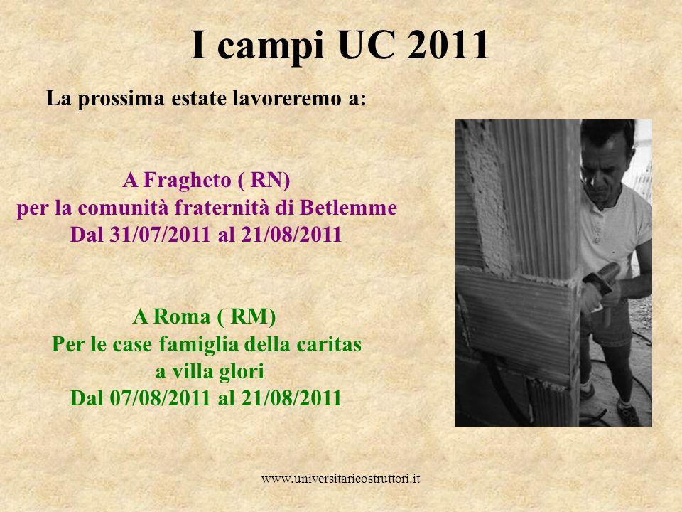 www.universitaricostruttori.it I campi UC 2011 La prossima estate lavoreremo a: A Fragheto ( RN) per la comunità fraternità di Betlemme Dal 31/07/2011