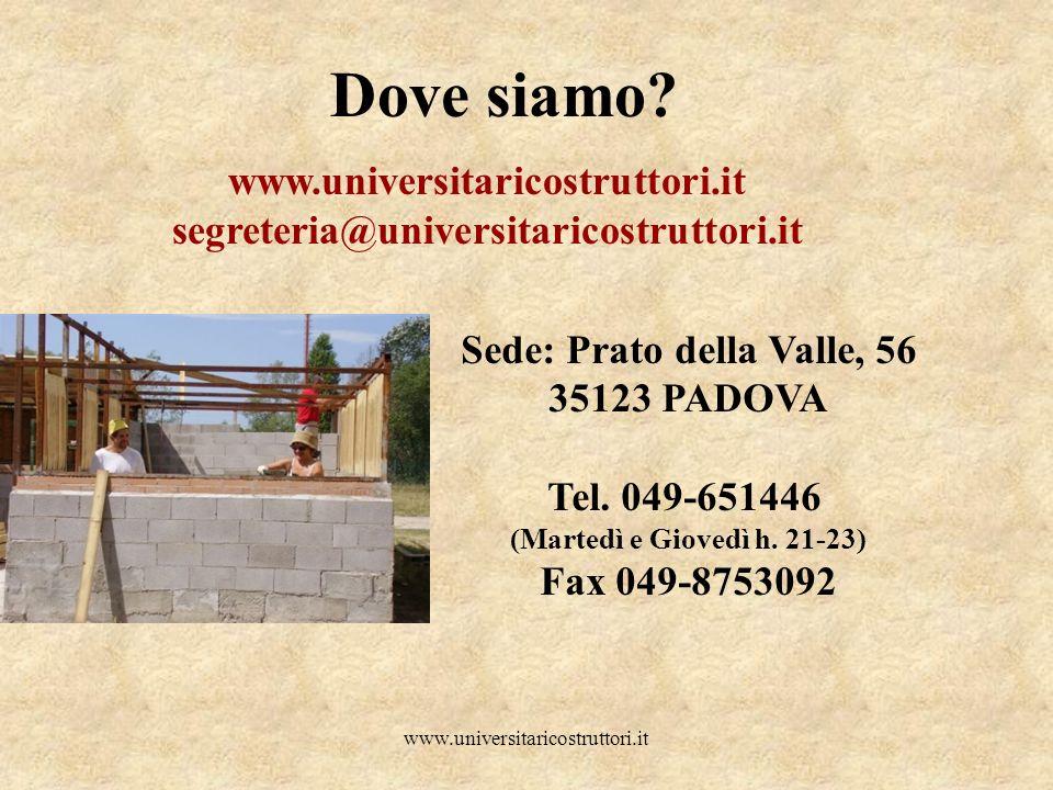 www.universitaricostruttori.it Dove siamo? Sede: Prato della Valle, 56 35123 PADOVA Tel. 049-651446 (Martedì e Giovedì h. 21-23) Fax 049-8753092 www.u