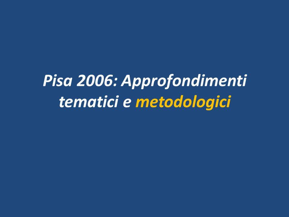 Pisa 2006: Approfondimenti tematici e metodologici