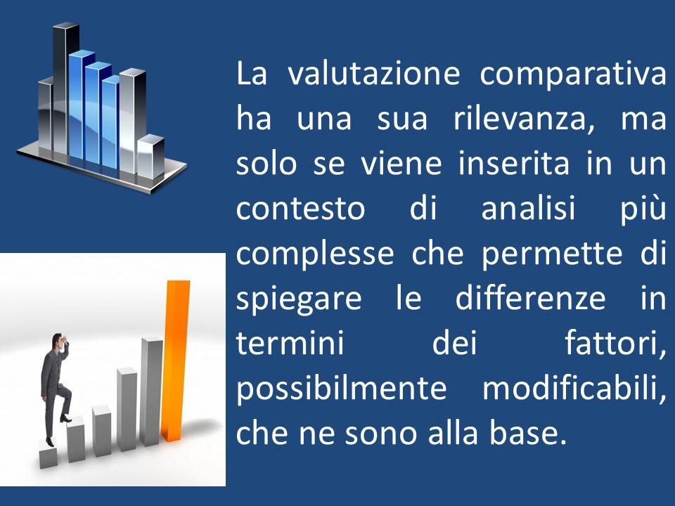 La valutazione comparativa ha una sua rilevanza, ma solo se viene inserita in un contesto di analisi più complesse che permette di spiegare le differenze in termini dei fattori, possibilmente modificabili, che ne sono alla base.