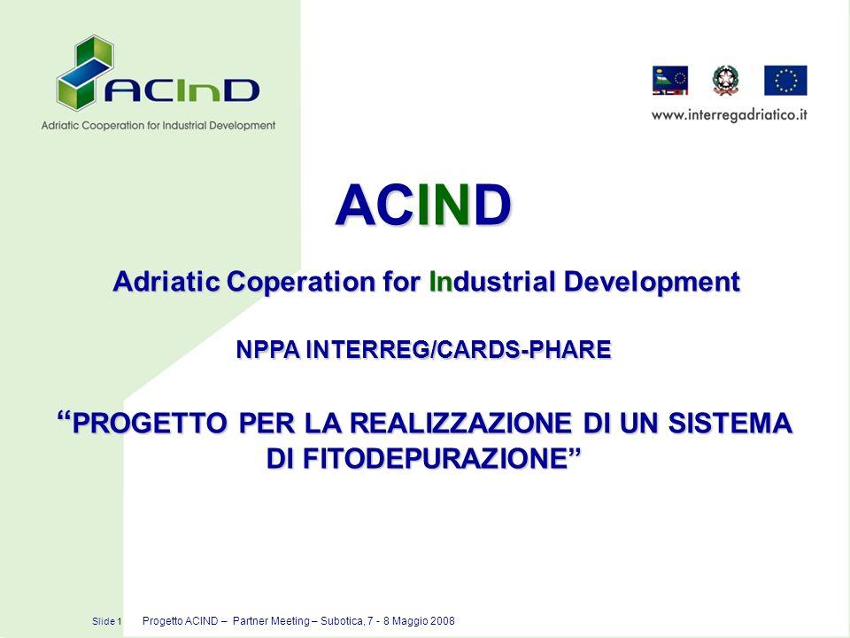 ACIND Adriatic Coperation for Industrial Development NPPA INTERREG/CARDS-PHARE PROGETTO PER LA REALIZZAZIONE DI UN SISTEMA PROGETTO PER LA REALIZZAZIO