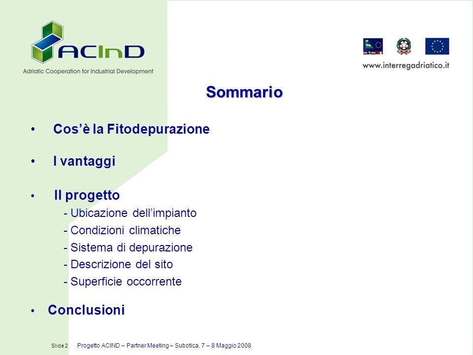 Slide 13 Progetto ACIND – Partner Meeting – Subotica, 7 - 8 Maggio 2008 NEL PROGETTO SI PREVEDE DI AFFIANCARE ALLA FOSSA IMHOFF ATTUALMENTE ESISTENTE UNA VASCA DI FITODEPURAZIONE Sistema di depurazione