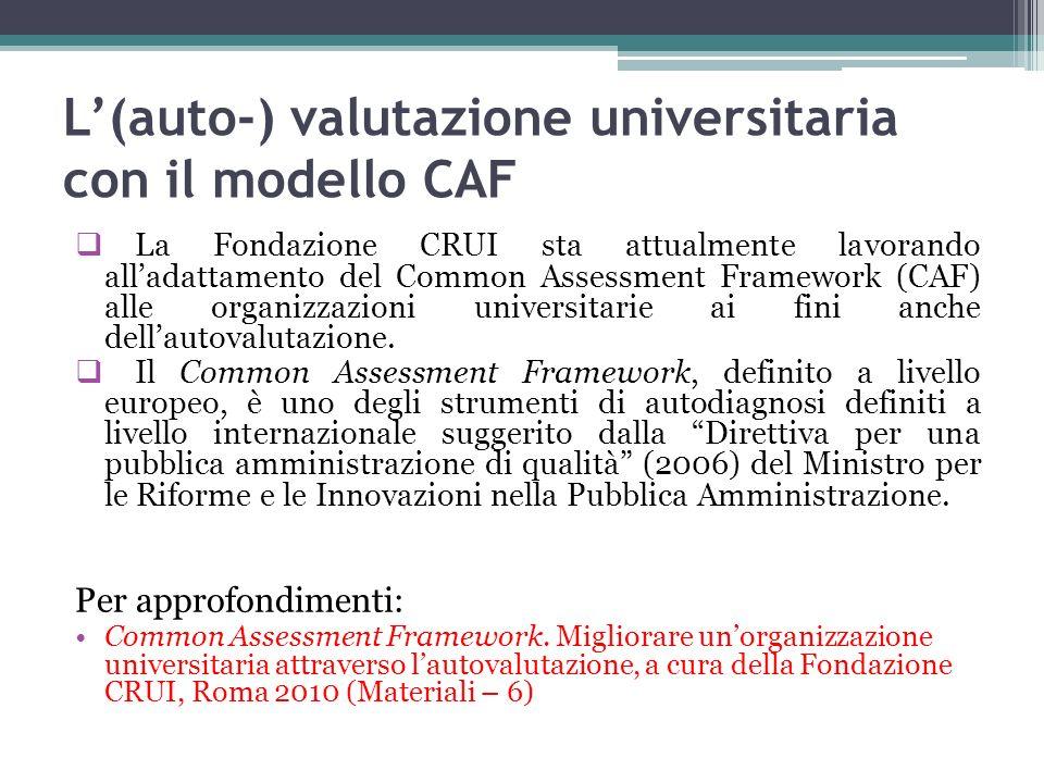 L(auto-) valutazione universitaria con il modello CAF La Fondazione CRUI sta attualmente lavorando alladattamento del Common Assessment Framework (CAF