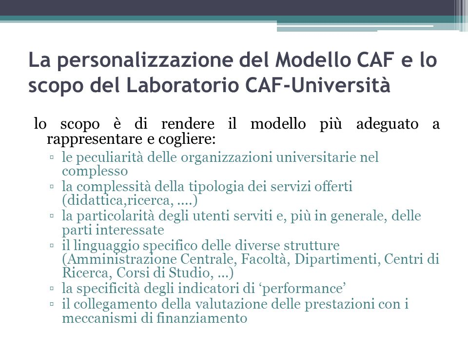 La personalizzazione del Modello CAF e lo scopo del Laboratorio CAF-Università lo scopo è di rendere il modello più adeguato a rappresentare e coglier