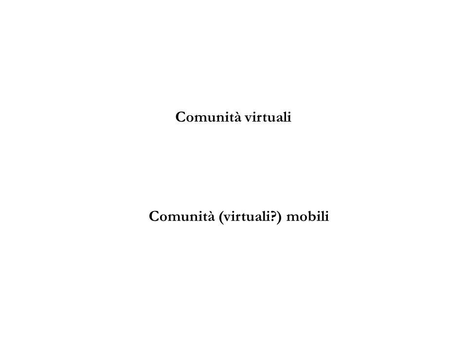 Comunità virtuali Comunità (virtuali ) mobili