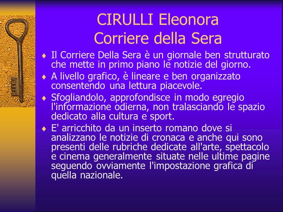 CIRULLI Eleonora Corriere della Sera Il Corriere Della Sera è un giornale ben strutturato che mette in primo piano le notizie del giorno. A livello gr