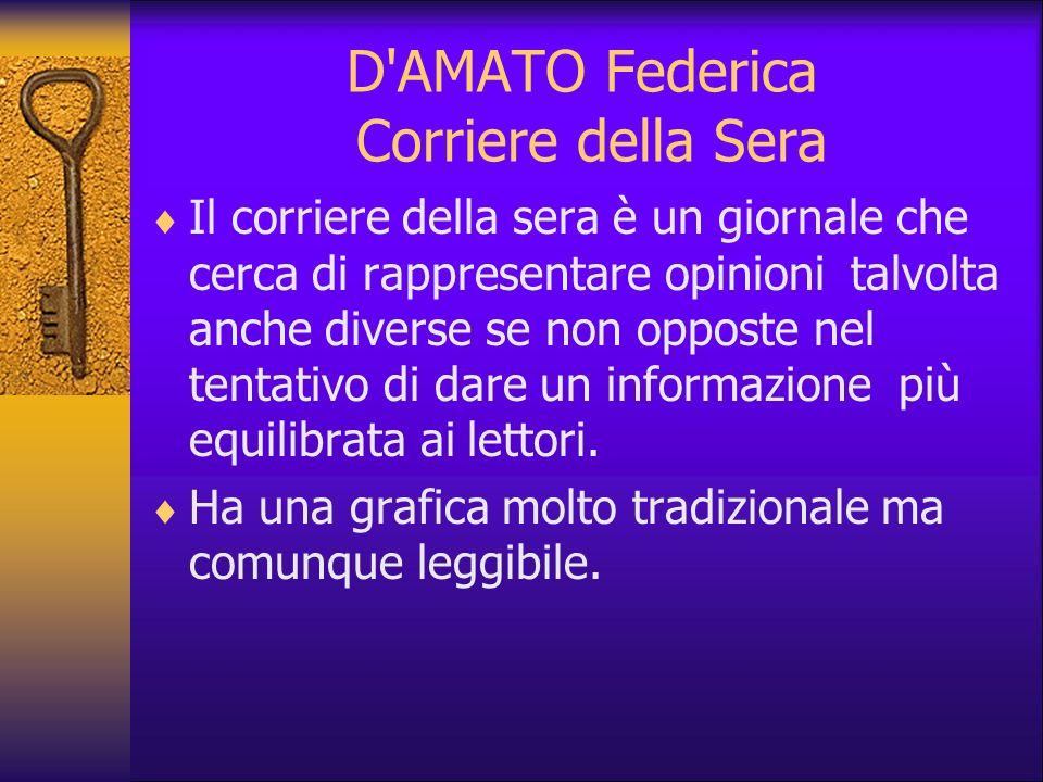 D'AMATO Federica Corriere della Sera Il corriere della sera è un giornale che cerca di rappresentare opinioni talvolta anche diverse se non opposte ne