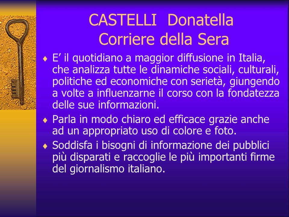CASTELLI Donatella Corriere della Sera E il quotidiano a maggior diffusione in Italia, che analizza tutte le dinamiche sociali, culturali, politiche e