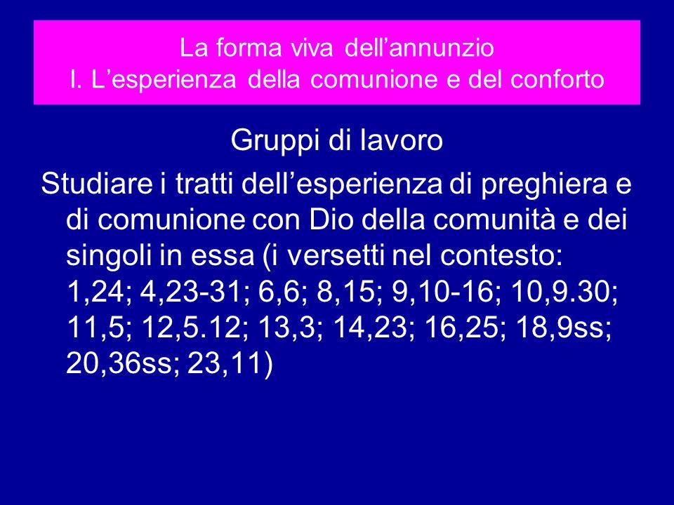 La forma viva dellannunzio I. Lesperienza della comunione e del conforto Gruppi di lavoro Studiare i tratti dellesperienza di preghiera e di comunione