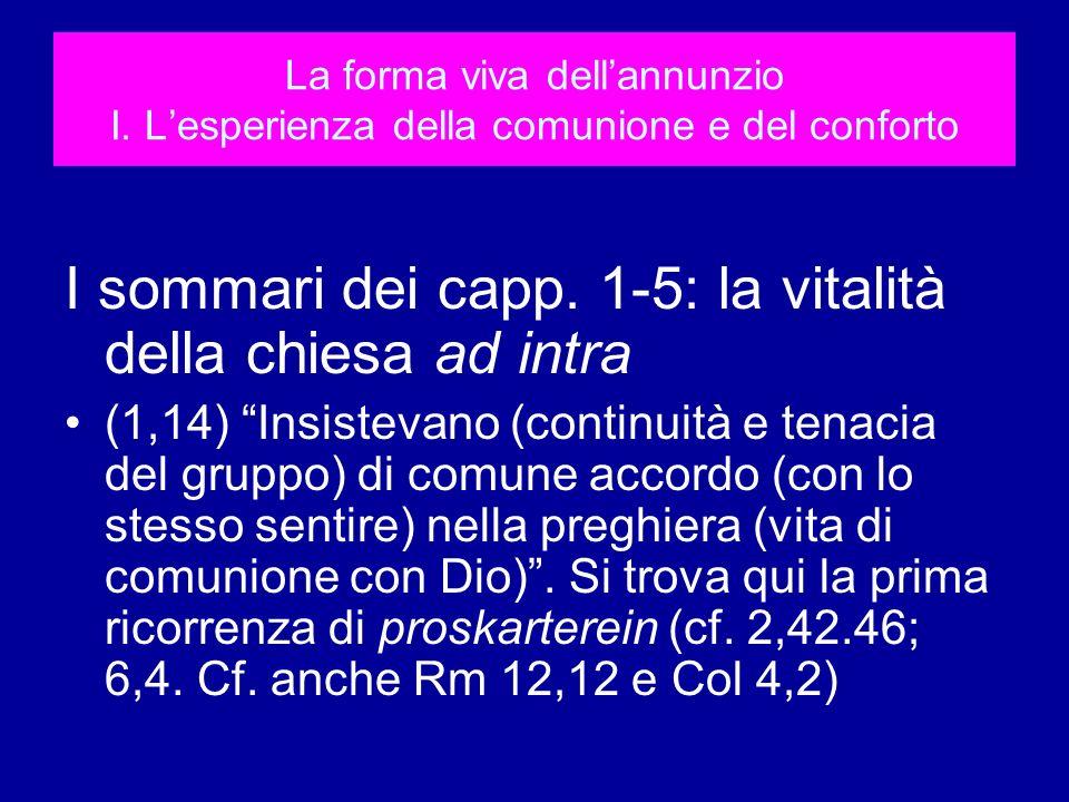 La forma viva dellannunzio I. Lesperienza della comunione e del conforto I sommari dei capp. 1-5: la vitalità della chiesa ad intra (1,14) Insistevano