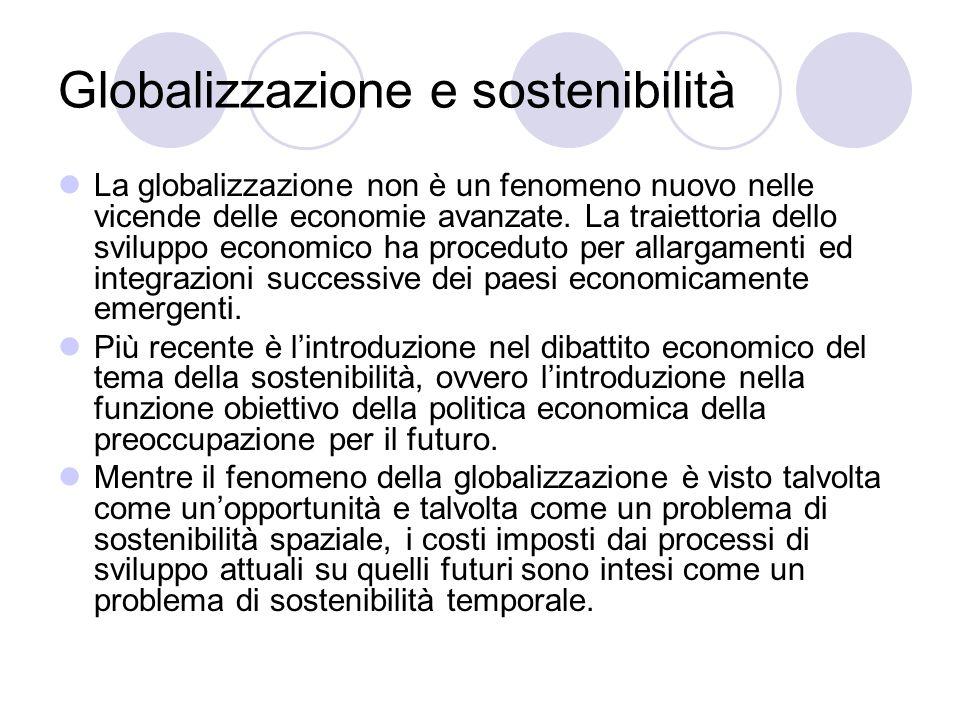 Globalizzazione e sostenibilità La globalizzazione non è un fenomeno nuovo nelle vicende delle economie avanzate. La traiettoria dello sviluppo econom