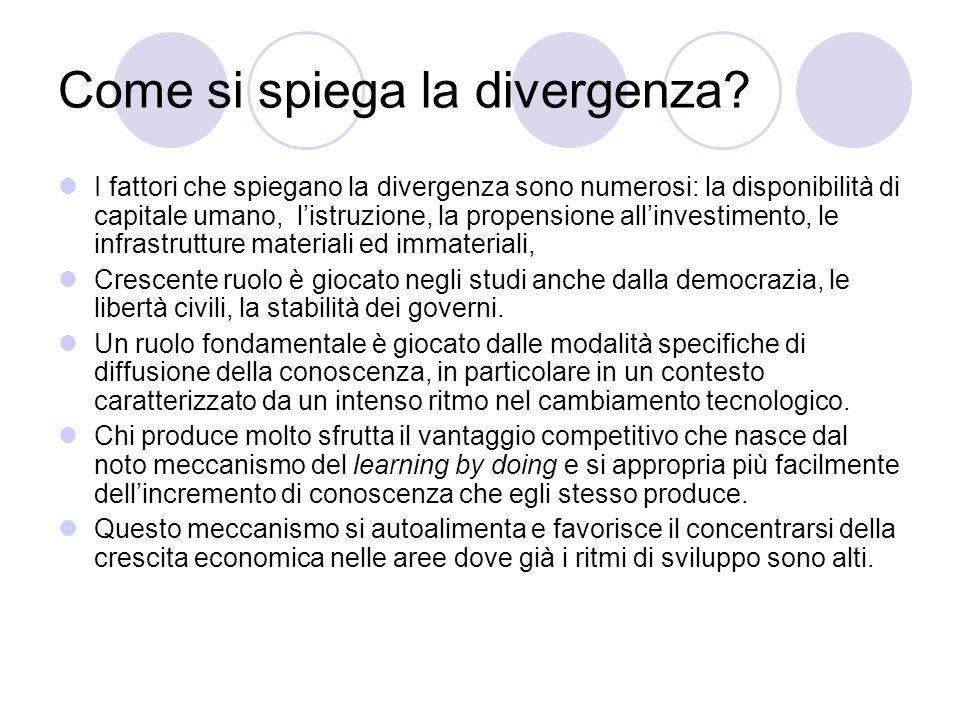 Come si spiega la divergenza? I fattori che spiegano la divergenza sono numerosi: la disponibilità di capitale umano, listruzione, la propensione alli