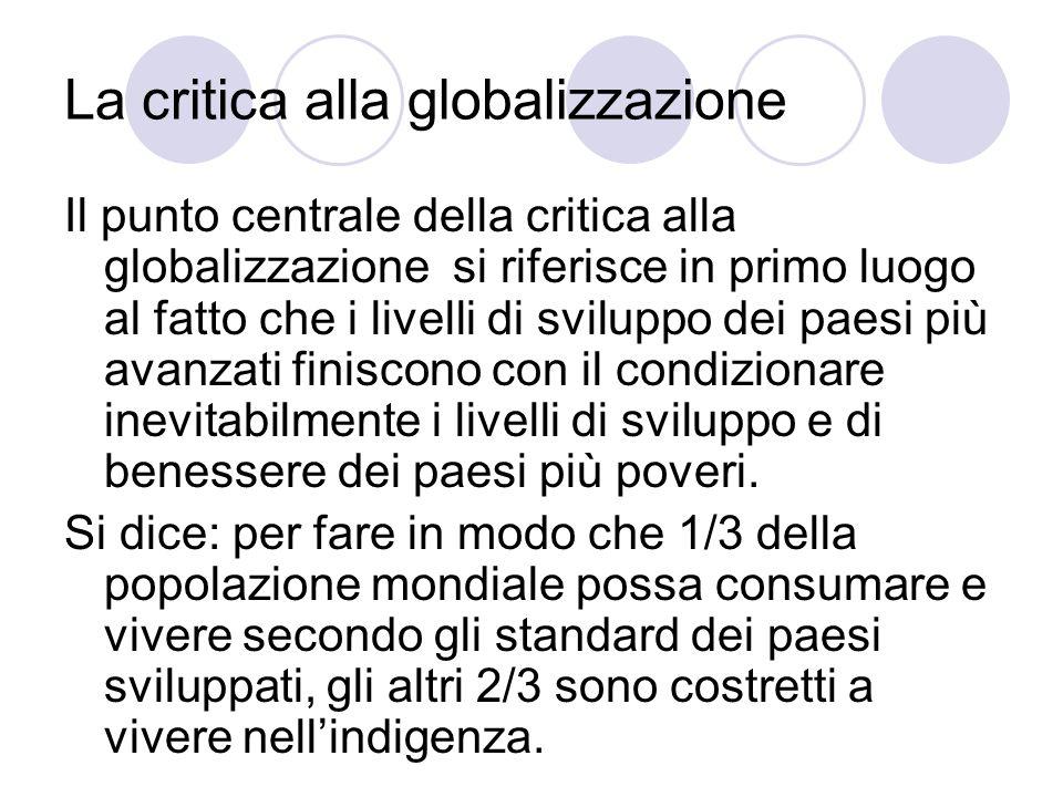 La critica alla globalizzazione Il punto centrale della critica alla globalizzazione si riferisce in primo luogo al fatto che i livelli di sviluppo de