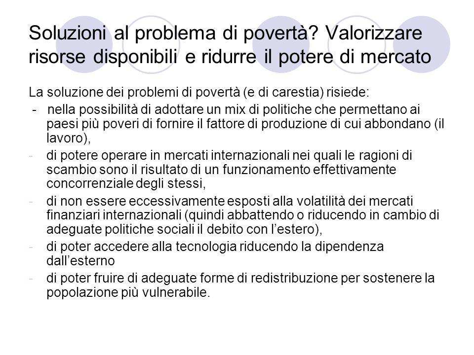 Soluzioni al problema di povertà? Valorizzare risorse disponibili e ridurre il potere di mercato La soluzione dei problemi di povertà (e di carestia)