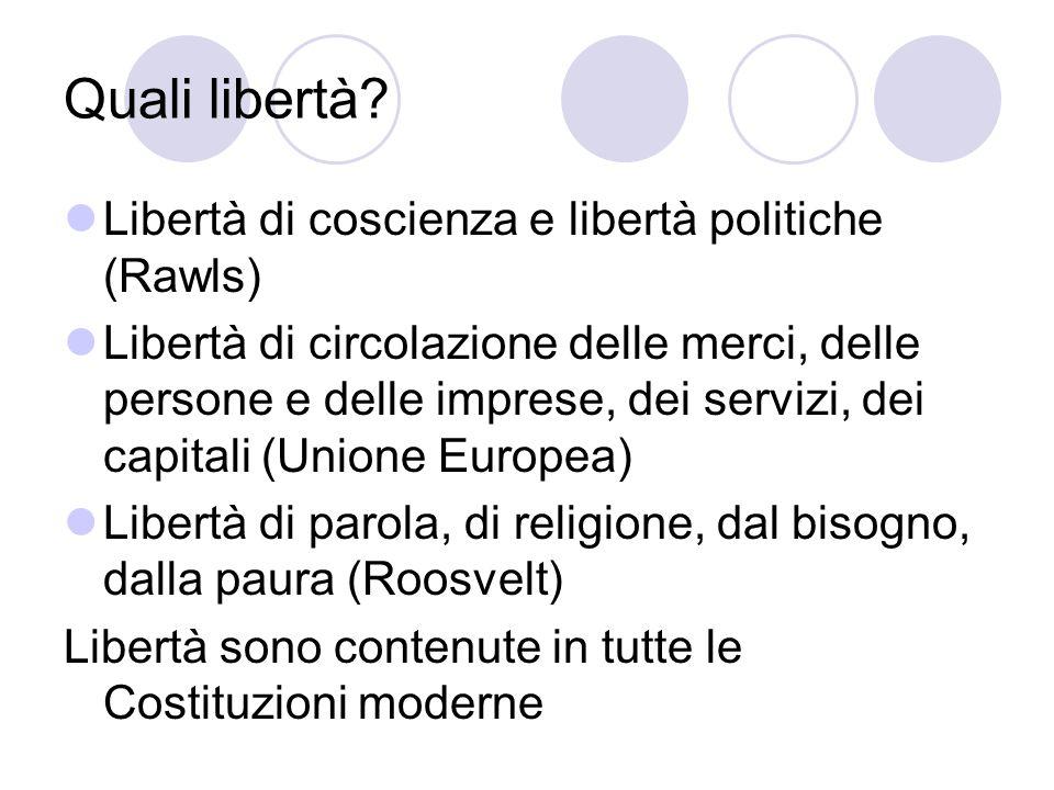 Quali libertà? Libertà di coscienza e libertà politiche (Rawls) Libertà di circolazione delle merci, delle persone e delle imprese, dei servizi, dei c