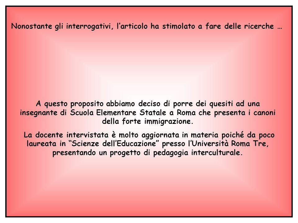 A questo proposito abbiamo deciso di porre dei quesiti ad una insegnante di Scuola Elementare Statale a Roma che presenta i canoni della forte immigra