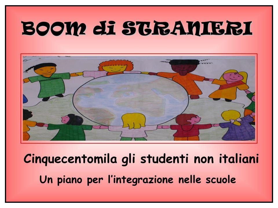 BOOM di STRANIERI Cinquecentomila gli studenti non italiani Un piano per lintegrazione nelle scuole