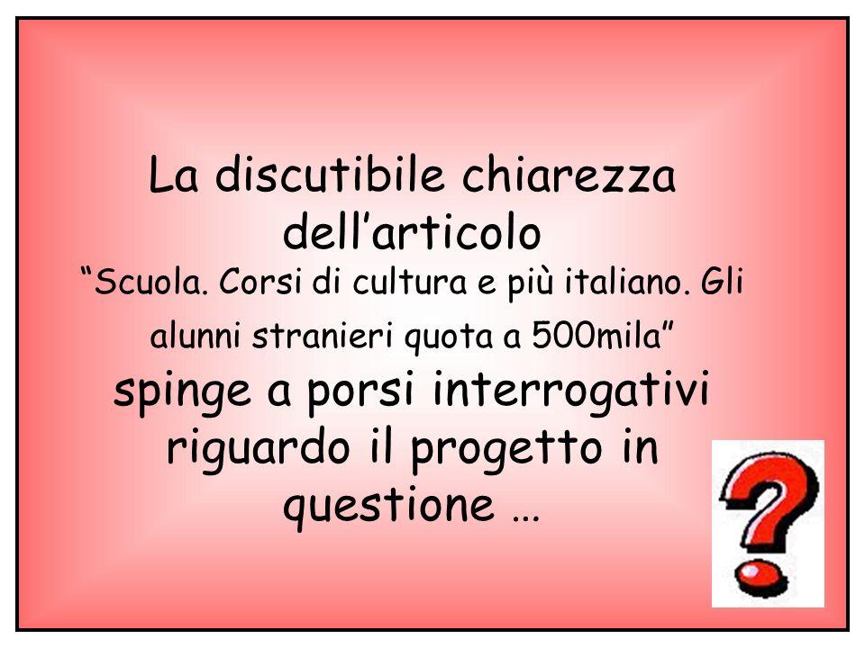 La discutibile chiarezza dellarticolo Scuola. Corsi di cultura e più italiano. Gli alunni stranieri quota a 500mila spinge a porsi interrogativi rigua
