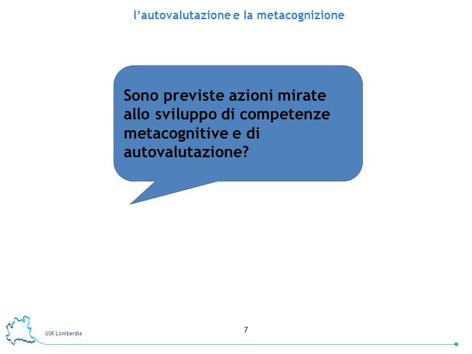 USR Lombardia 7 lautovalutazione e la metacognizione Sono previste azioni mirate allo sviluppo di competenze metacognitive e di autovalutazione?