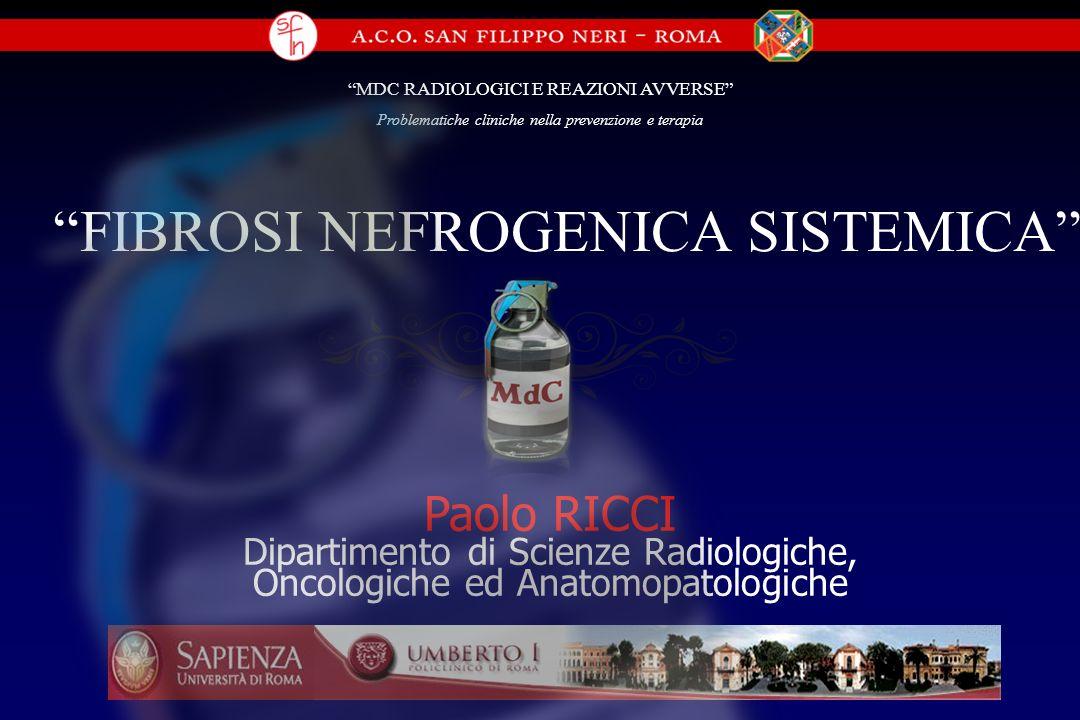 FIBROSI NEFROGENICA SISTEMICA MDC RADIOLOGICI E REAZIONI AVVERSE Problematiche cliniche nella prevenzione e terapia Paolo RICCI Dipartimento di Scienz