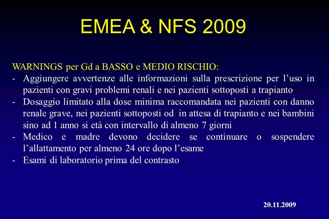 EMEA & NFS 2009 WARNINGS per Gd a BASSO e MEDIO RISCHIO: -Aggiungere avvertenze alle informazioni sulla prescrizione per luso in pazienti con gravi pr