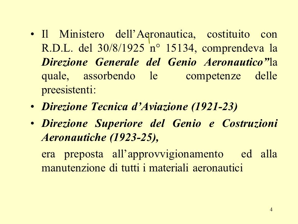 4 \ Il Ministero dellAeronautica, costituito con R.D.L. del 30/8/1925 n° 15134, comprendeva la Direzione Generale del Genio Aeronauticola quale, assor